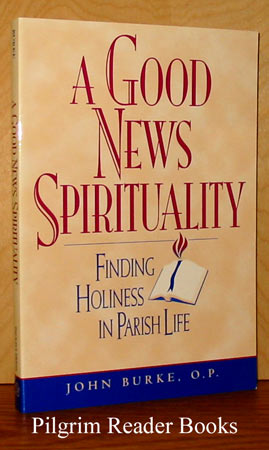 Image for A Good News Spirituality: Finding Holiness in Parish Life.