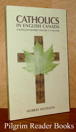 Image for Catholics in English Canada: A Popular History, Volume 1, 1790-1900.