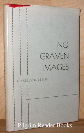 Image for No Graven Images: The Contemporary Relevance Of The Ten Commandments.