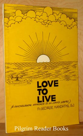 Image for Love to Live: A Psychological Approach to St. John's Gospel.