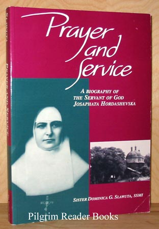 Image for Prayer and Service: A Biography of the Servant of God, Josaphata Hordashevska.