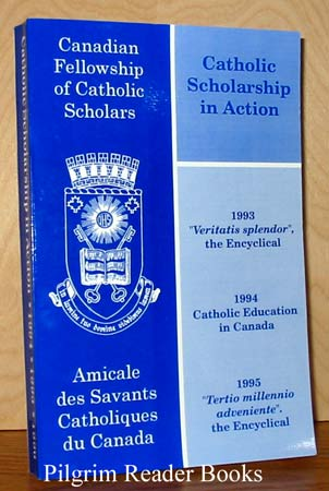 Image for Catholic Scholarship in Action: Proceedings from the Third, Fourth and Fifth Annual Conventions of The Canadian Fellowship of Catholic Scholars.