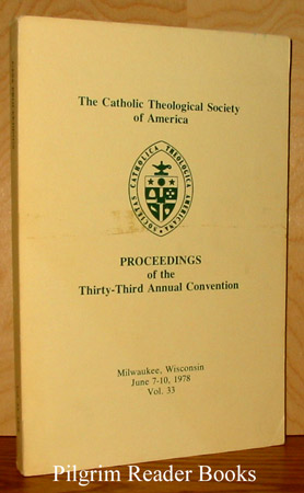 Image for The Catholic Theological Society of America. Proceedings Of The Thirty-Thir d Annual Convention, Volume 33. 1978.