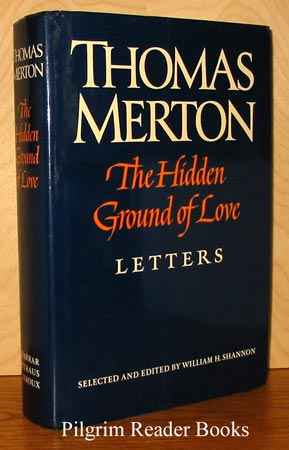 Image for The Hidden Ground of Love: The Letters of Thomas Merton on Religious Experience and Social Concerns.