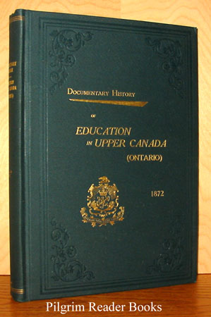 Image for Documentary History of Education in Upper Canada from the Passing of the Constitutional Act of 1791 to the Close of the Reverend Doctor Ryerson's Administration of the Education Department in 1876. Volume XXIV (24) 1872.