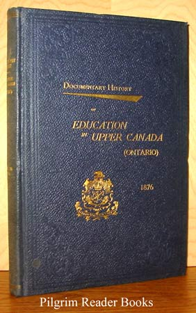 Image for Documentary History of Education in Upper Canada from the Passing of the Constitutional Act of 1791 to the Close of the Reverend Doctor Ryerson's Administration of the Education Department in 1876. Volume XXVIII (28) 1876.
