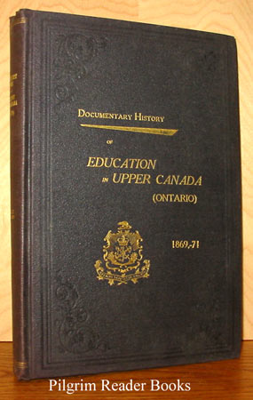 Image for Documentary History of Education in Upper Canada from the Passing of the Constitutional Act of 1791 to the Close of the Reverend Doctor Ryerson's Administration of the Education Department in 1876. Volume XXII (22) 1869-1871.