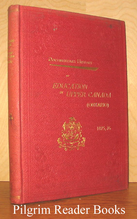 Image for Documentary History of Education in Upper Canada from the Passing of the Constitutional Act of 1791 to the Close of the Reverend Doctor Ryerson's Administration of the Education Department in 1876. Volume XXVII (27) 1875-1876.