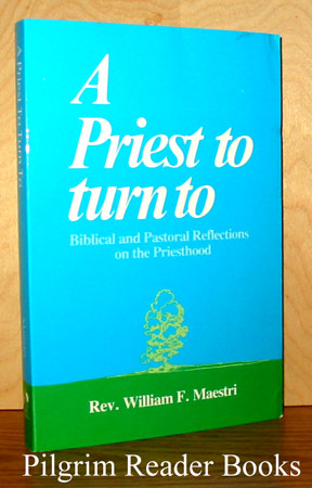 Image for A Priest to Turn To: Biblical and Pastoral Reflections on the Priesthood.