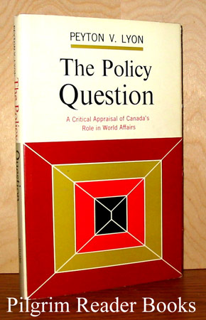 Image for The Policy Question: A Critical Appraisal of Canada's Role in World Affairs.