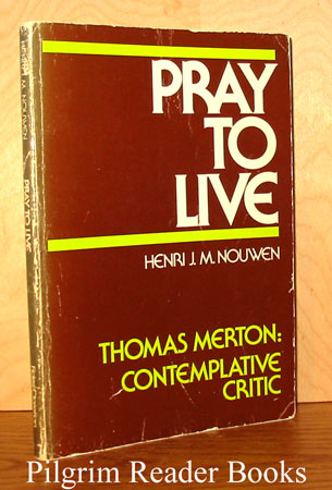 Image for Pray to Live - Thomas Merton: Contemplative Critic.