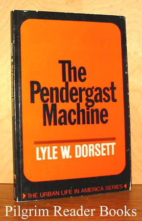 Image for The Pendergast Machine. (Urban Life in America Series).