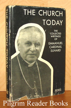 Image for The Church Today; The Collected Writings of Emmanuel Cardinal Suhard.