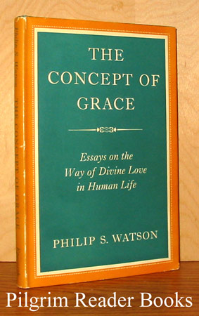 Image for The Concept of Grace: Essays of the Way of Divine Love in Human Life.
