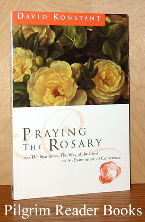Image for Praying the Rosary with The Beatitudes, The Way of the Cross, and An Examination of Conscience.