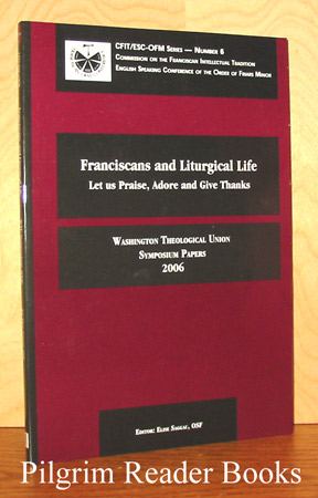Image for Franciscans and Liturgical LIfe: Let Us Praise, Adore and Give Thanks. Washington Theological Union Symposium Papers 2006.