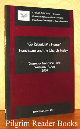 "Image for ""Go Rebuild My House"": Franciscans and the Church Today. Washington Theological Union Symposium Papers 2004."