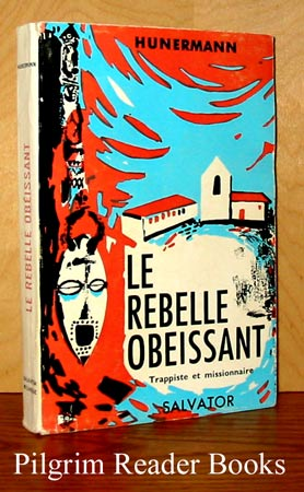 Image for Le Rebelle Obeissant: Trappiste et missionaire.