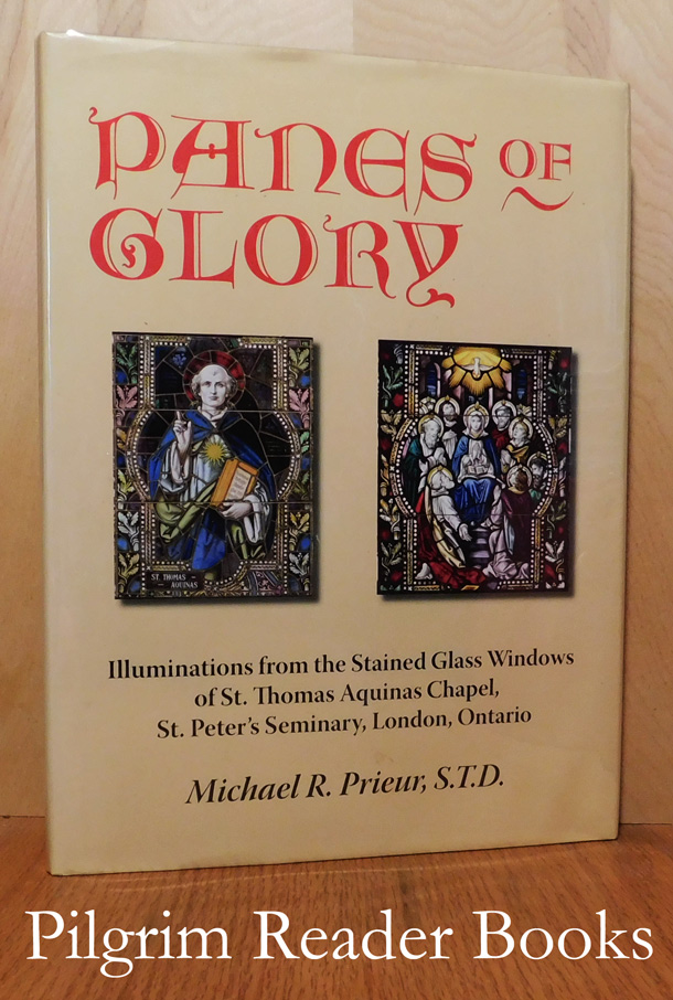 Image for Panes of Glory: Illuminations from the Stained Glass Windows of St. Thomas Aquinas Chapel, St. Peter's Seminary, London, Ontario.