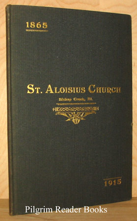 Image for St. Aloisius (Aloysius) Church, Bishop Creek, Ill. 1865-1915. (Andenken an das Goldene Jubilaum der St. Alonhus Gemeinde zu Bishop Creek).