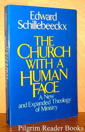 Image for The Church with a Human Face: A New and Expanded Theology of Ministry.