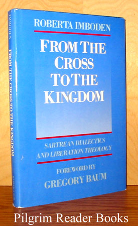 Image for From the Cross To the Kingdom: Sartrean Dialectics and Liberation Theology.