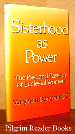 Image for Sisterhood as Power, The Past and Passion of Ecclesial Women.