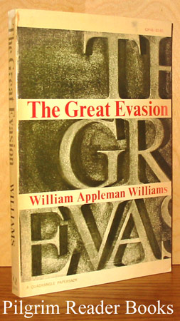 Image for The Great Evasion: An Essay on the Contemporary Relevance of Karl Marx and on the Wisdom of Admitting the Heretic into the Dialogue about America's Future.