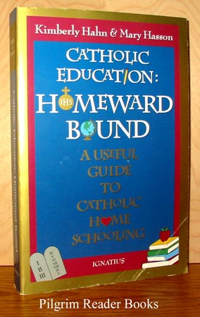 Image for Catholic Education: Homeward Bound - a Useful Guide to Catholic Home Schooling.