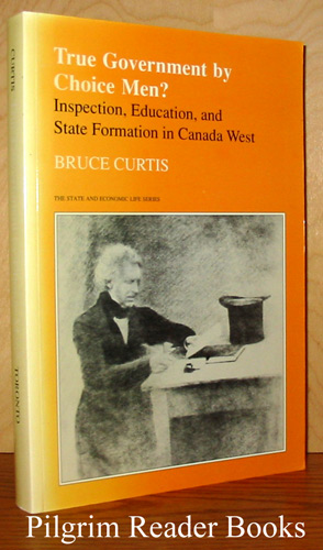 Image for True Government By Choice Men? Inspection, Education, and State Formation in Canada West.