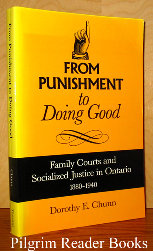Image for From Punishment to Doing Good, Family Courts and Socialized Justice in Ontario 1880-1940.