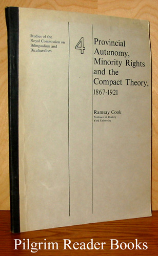 Image for Provincial Autonomy, Minority Rights and the Compact Theory, 1867-1921. Studies of the Royal Commission on Bilingualism and Biculturalism.