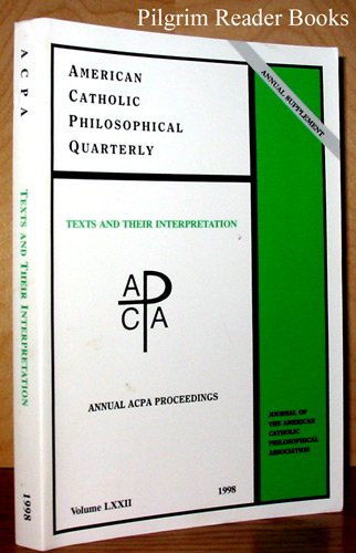 Image for American Catholic Philosophical Quarterly, Annual ACPA Proceedings; Texts and Their Interpretation, Volume LXXII, 1998.
