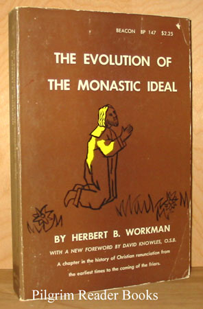 Image for The Evolution of the Monastic Ideal from the Earliest Times Down to the Coming of the Friars: A Second Chapter in the History of Christian Renunciation.