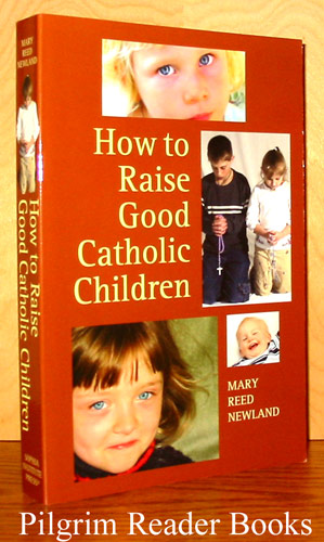 Image for How to Raise Good Catholic Children (We and Our Chidren)