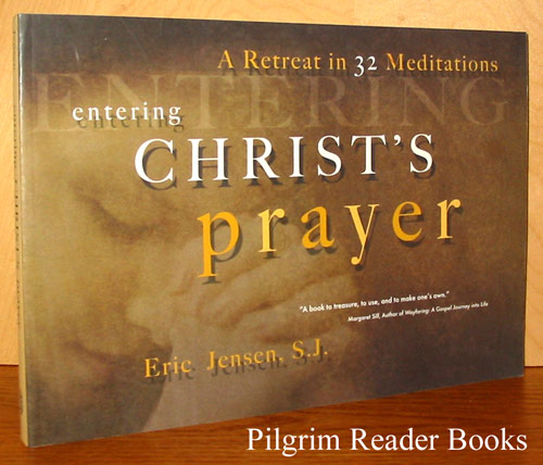 Image for Entering Christ's Prayer: A Retreat in 32 Meditations.