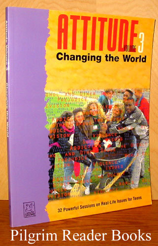 Image for Attitude, Changing the World, 32 Powerful Sessions on Real-Life Issues for Teens, Volume 3