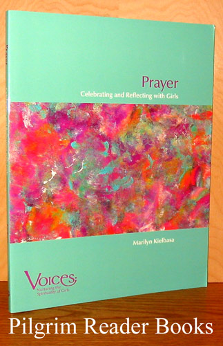 Image for Prayer, Celebrating and Reflecting with Girls (Voices: Nurturing the Spirituality of Girls)