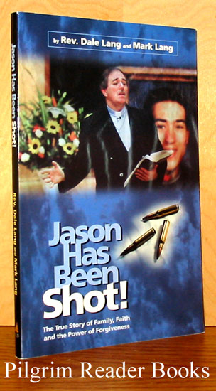 Image for Jason Has Been Shot! The True Story of Family, Faith and the Power of Forgiveness