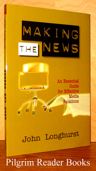 Image for Making the News, An Essential Guide for Effective Media Relations
