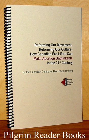 Image for Reforming Our Movement, Reforming Our Culture: How Canadian Pro-Lifers Can Make Abortion Unthinkable in the 21st Century