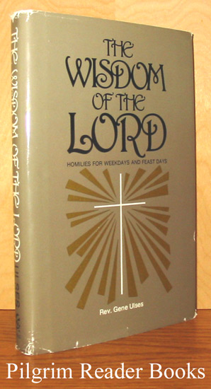 Image for The Wisdom of the Lord: Homilies for Weekdays and Feast Days.
