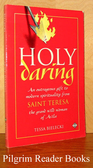 Image for Holy Daring: An Outrageous Gift to Modern Spirituality from Saint Teresa, the Grand Wild Woman of Avila.