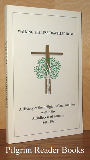 Image for Walking the Less Travelled Road: A History of the Religious Communities Within the Archdiocese of Toronto, 1841-1991.
