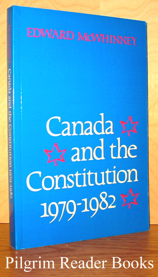 Image for Canada and the Constitution 1979 - 1982: Patriation and the Charter of Rights.