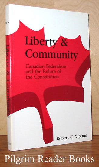 Image for Liberty & Community: Canadian Federalism and the Failure of the Constitutio n.