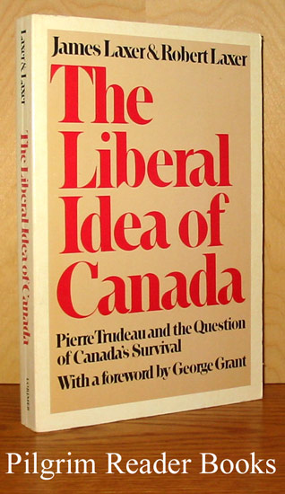 Image for The Liberal Idea of Canada: Pierre Trudeau and the Question of Canada's Survival.