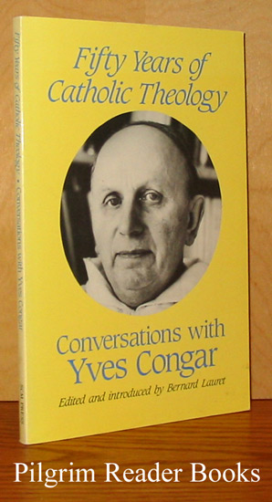 Image for Fifty Years of Catholic Theology, Conversations with Yves Congar