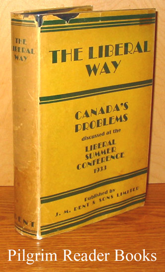 Image for The Liberal Way: A Record of Opinion on Canadian Problems as Expressed and Discussed at the First Liberal Summer Conference. Port Hope, September, 1933.