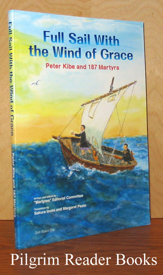 Image for Full Sail With the Wind of Grace, Peter Kibe and 187 Martyrs